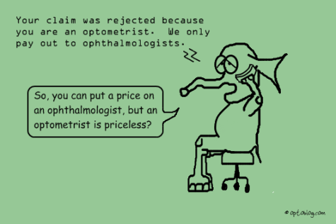 Your claim was rejected because you are an optometrist.  We only pay out to ophthalmologists.  So, you can put a price on an ophthalmologist, but an optometrist is priceless?